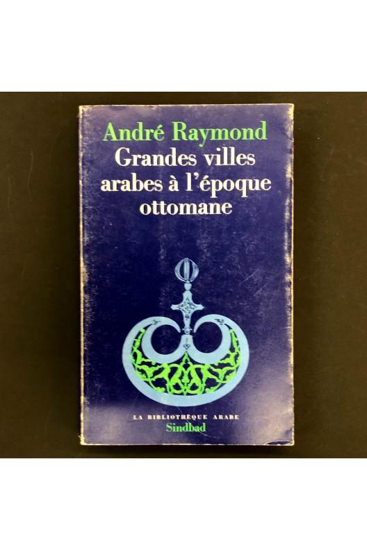 Grandes villes arabes à l'époque ottomane. André Raymond.