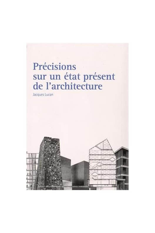 Précisions sur un état présent de l'architecture. Jacques Lucan