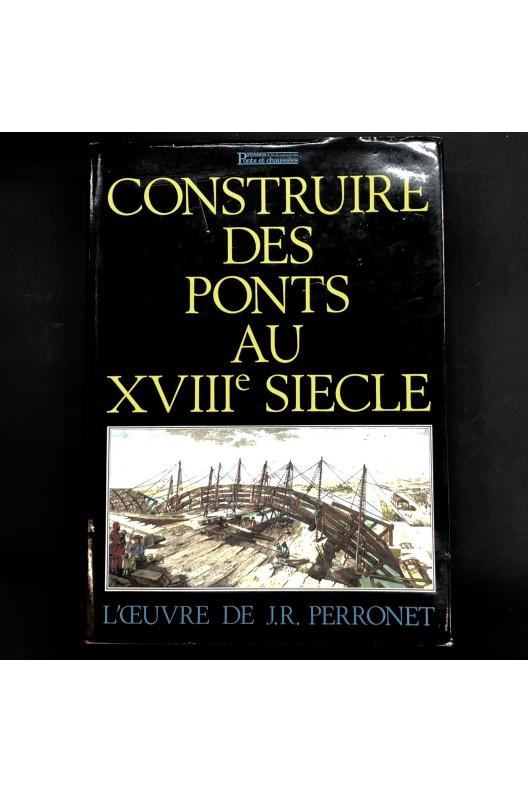Construire des ponts au XVIIIe siècle - L'oeuvre de J.R. Perronet