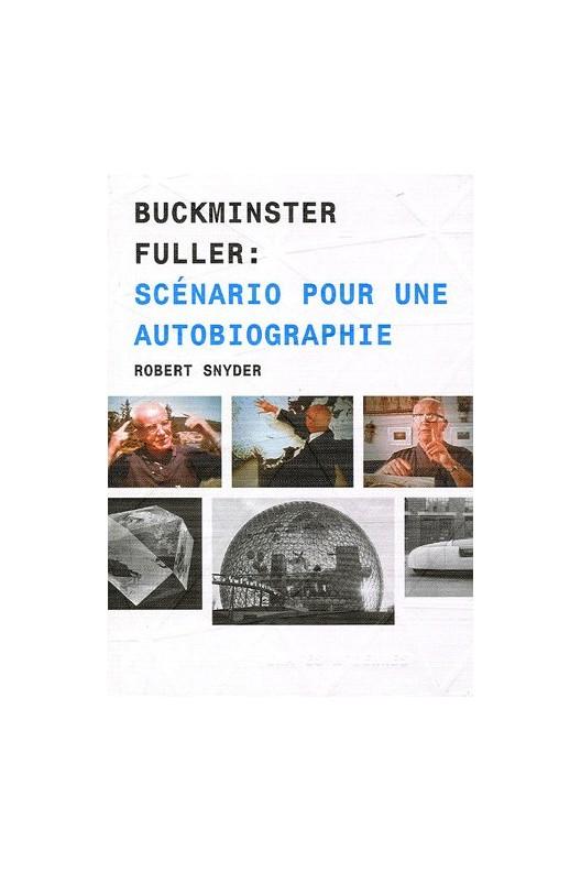 Buckminster Fuller - scénario pour une autobiographie