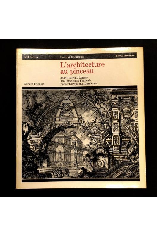 L'architecture au pinceau / Jean-Laurent Legeay 1710-1786