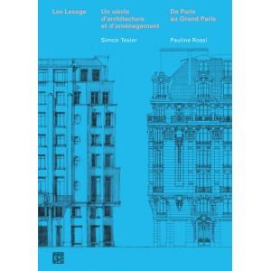 Les Lesage Un siècle d'architecture et d'aménagement De Paris au Grand paris