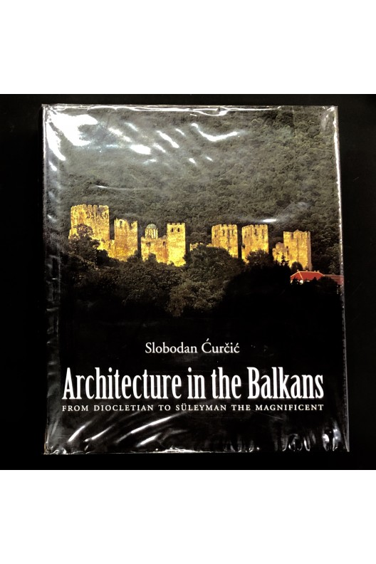 Architecture in the Balkans from Diocletian to Süleyman the Magnificent