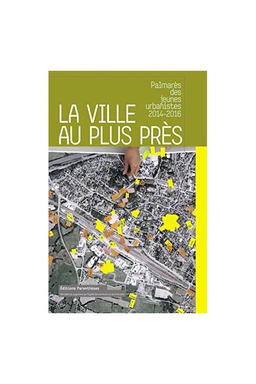 La ville au plus près : Palmarès des jeunes urbanistes 2014-2016